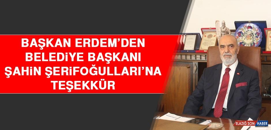 Başkan Erdem'den Belediye Başkanı Şahin Şerifoğulları'na Teşekkür