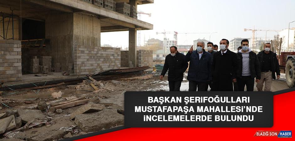Başkan Şerifoğulları, Mustafapaşa Mahallesi'nde İncelemelerde Bulundu