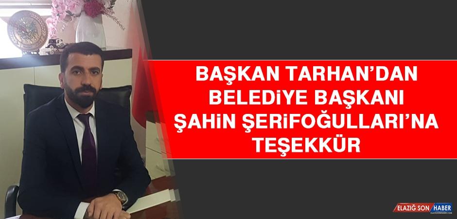 Başkan Tarhan'dan Belediye Başkanı Şahin Şerifoğulları'na Teşekkür