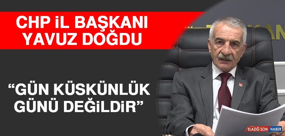 CHP İl Başkanı Doğdu: Gün Küskünlük Günü Değildir