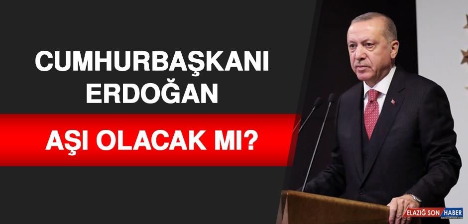 Cumhurbaşkanı Erdoğan, Aşı Olacak mı?