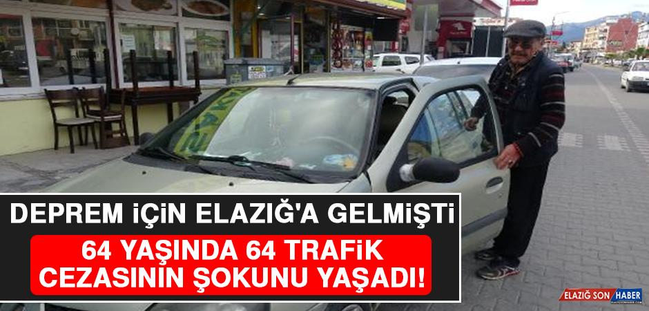 Deprem İçin Elazığ'a Gelmişti, 64 Yaşında 64 Trafik Cezasının Şokunu Yaşadı!