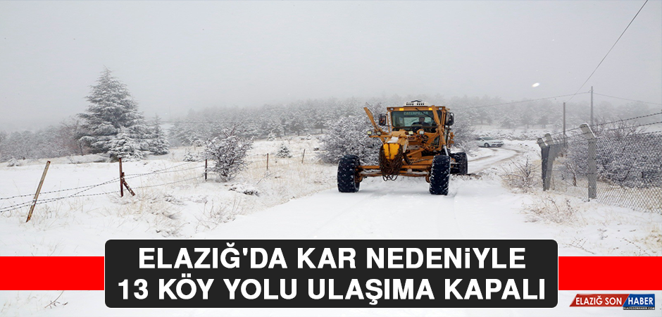 Elazığ'da Kar Nedeniyle 13 Köy Yolu Ulaşıma Kapalı