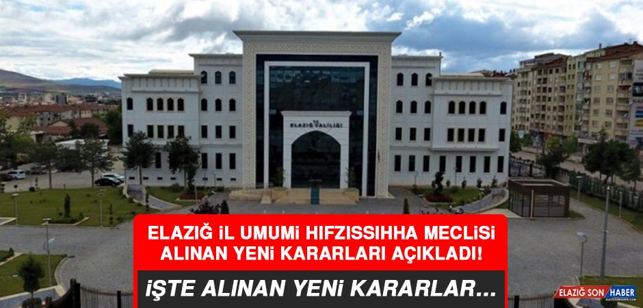 Elazığ İl Umumi Hıfzıssıhha Meclisi alınan yeni kararları açıkladı!