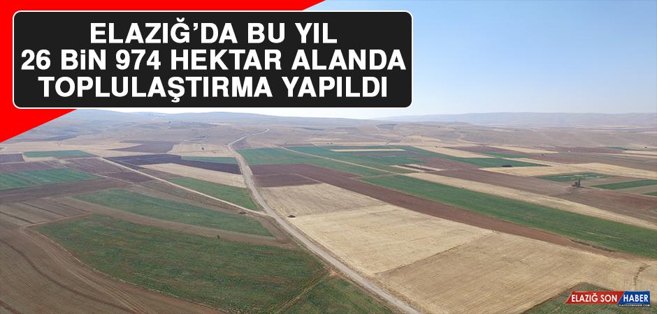 Elazığ'da Bu Yıl 26 Bin 974 Hektar Alanda Toplulaştırma Yapıldı!