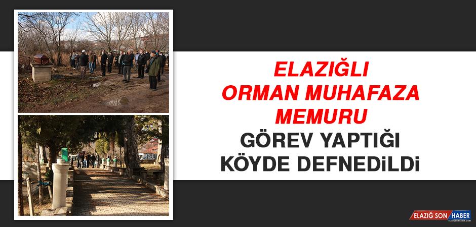 Elazığlı Orman Muhafaza Memuru, Görev Yaptığı Köyde Defnedildi