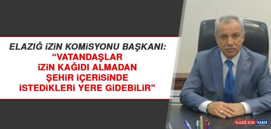 """""""Elazığlılar izin kağıdı almadan şehir içerisinde istedikleri yere gidebilir"""""""