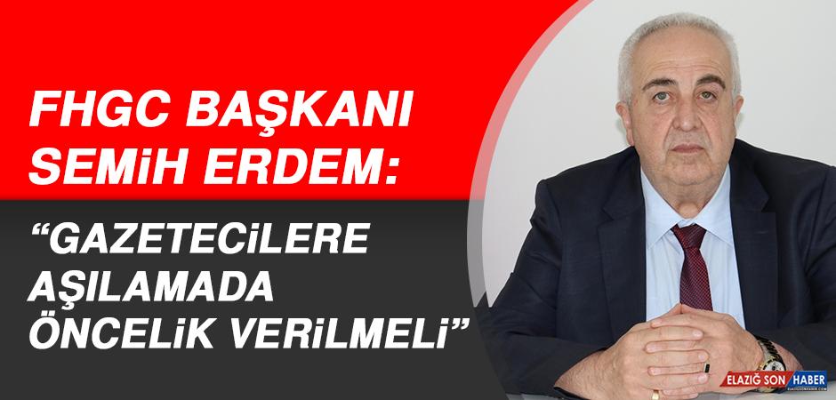 """FHGC Başkanı Erdem: """"Gazetecilere aşılamada öncelik verilmeli"""""""