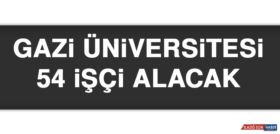 Gazi Üniversitesi 54 İşçi Alacak