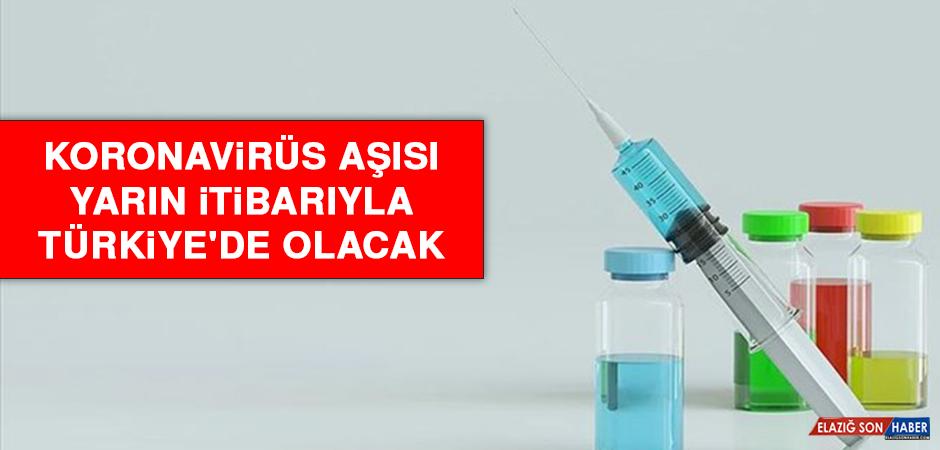 Koronavirüs Aşısı Yarın İtibarıyla Türkiye'de Olacak