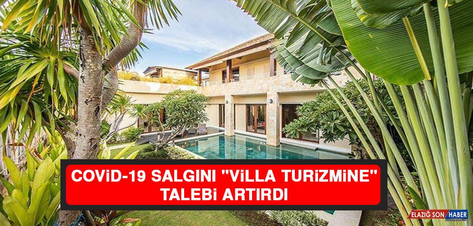"""Kovid-19 Salgını """"Villa Turizmine"""" Talebi Artırdı"""
