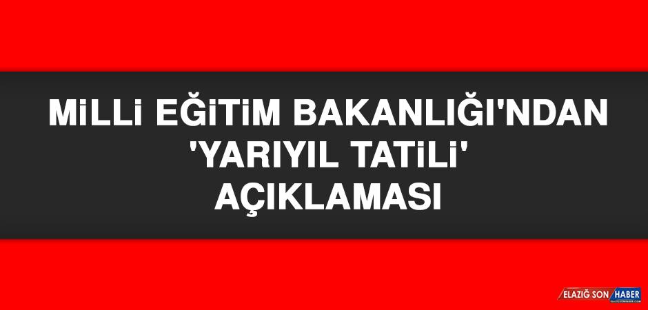 Milli Eğitim Bakanlığı'ndan 'Yarıyıl Tatili' Açıklaması