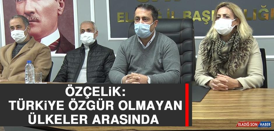 Özçelik: Türkiye Özgür Olmayan Ülkeler Arasında