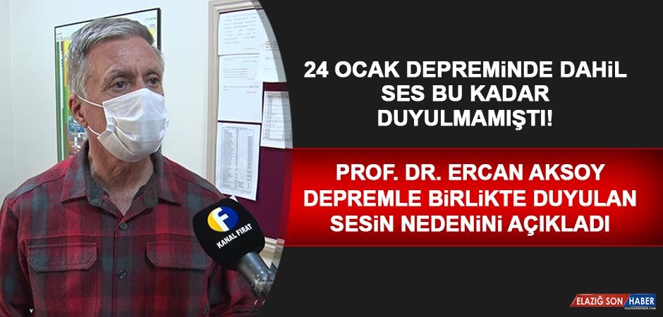 Prof. Dr. Ercan Aksoy Depremle Birlikte Duyulan Sesin Nedenini Açıkladı
