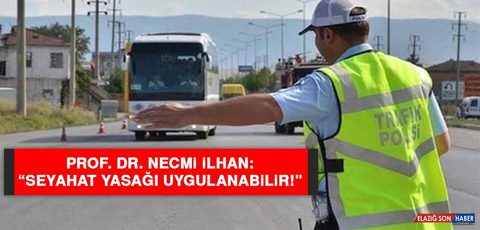 "Prof. Dr. İlhan: ""Seyahat yasağı uygulanabilir!"""