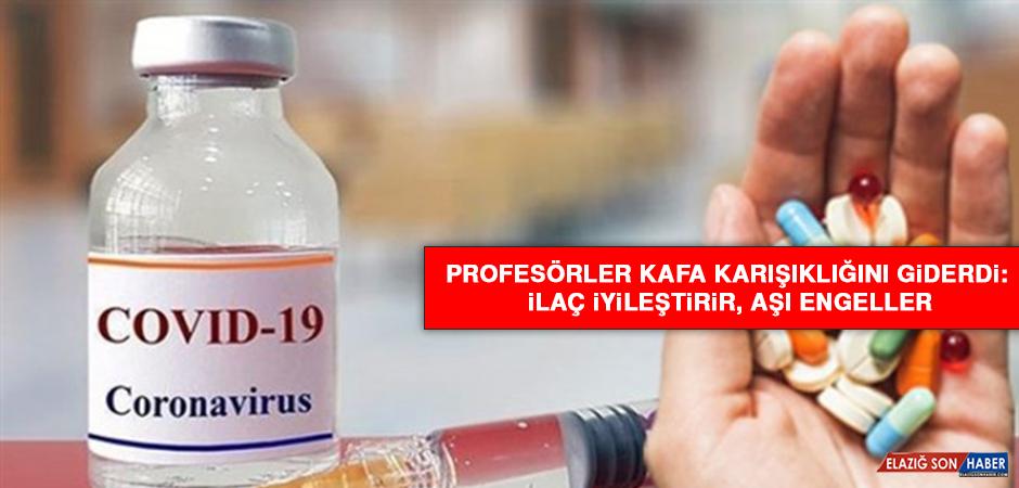 Profesörler kafa karışıklığını giderdi: İlaç iyileştirir, aşı engeller