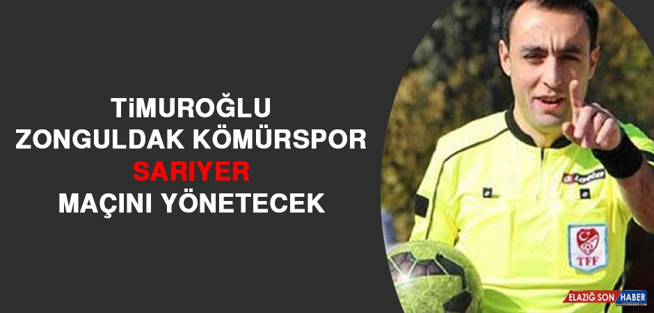 Timuroğlu, Zonguldak Kömürspor-Sarıyer Maçını Yönetecek