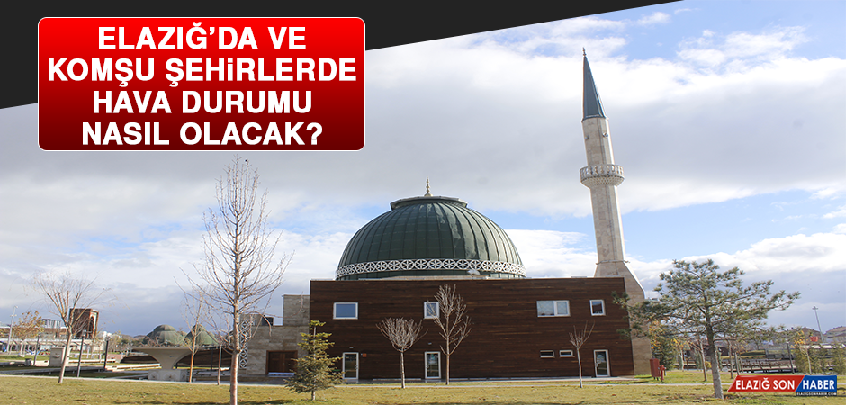 23 Ocak'ta Elazığ'da Hava Durumu Nasıl Olacak?