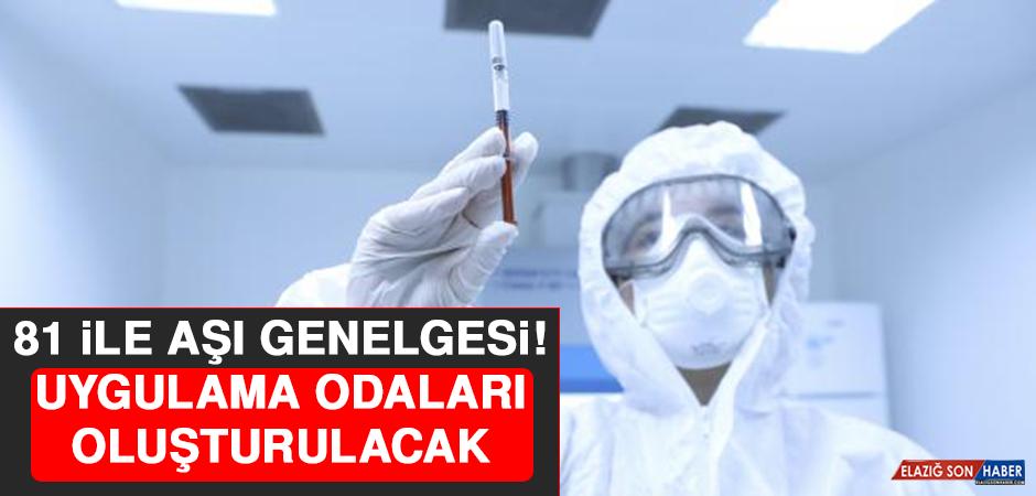 81 İle Aşı Genelgesi: Uygulama Odaları Oluşturulacak