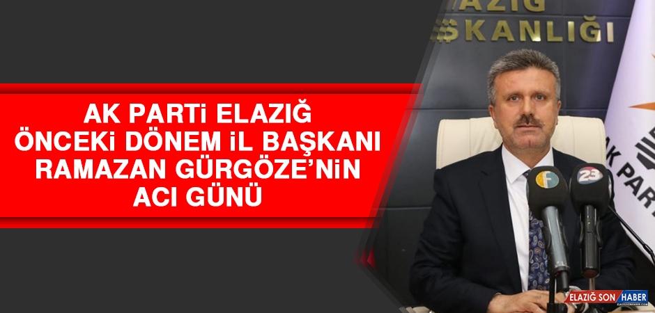 AK Parti Elazığ Önceki Dönem İl Başkanı Ramazan Gürgöze'nin Acı Günü