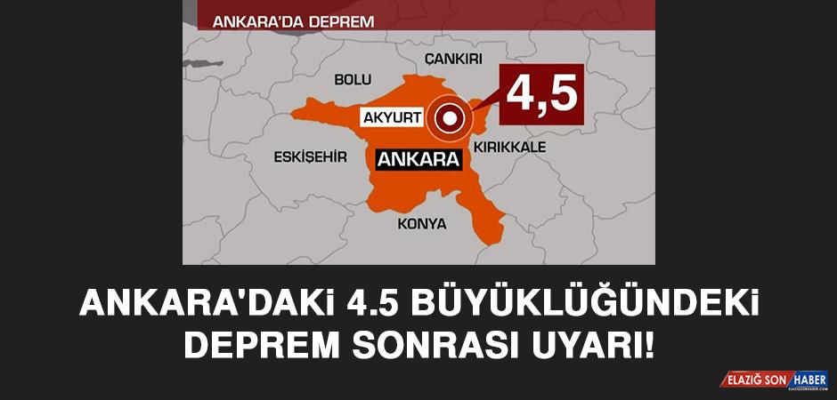 Ankara'daki 4.5 büyüklüğündeki deprem sonrası uyarı!