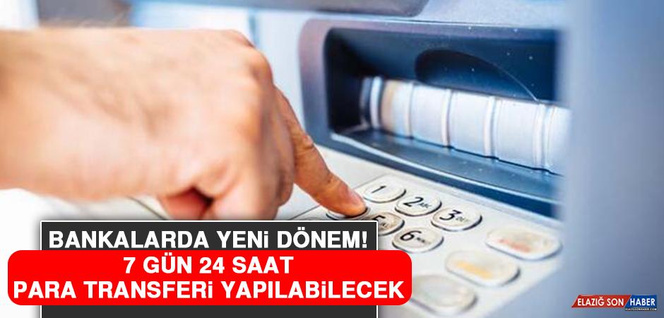 Bankalarda Yeni Dönem: 7 Gün 24 Saat Para Transferi Yapılabilecek!