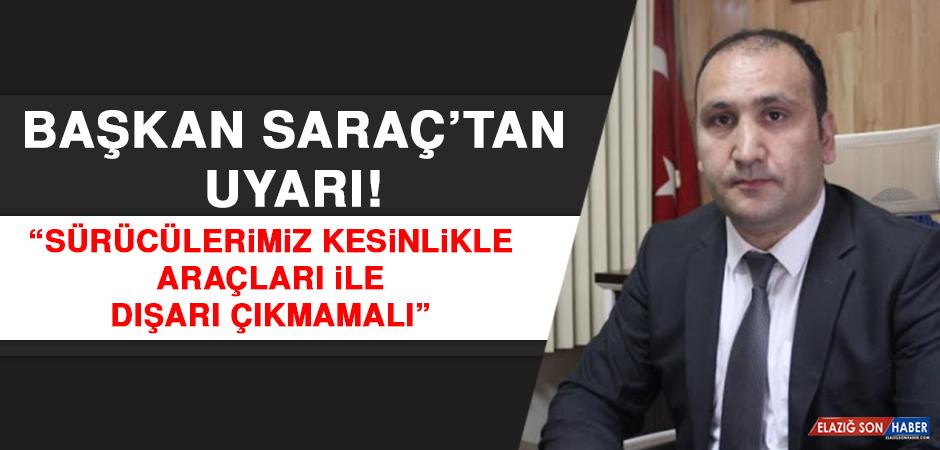 """Başkan Saraç: """"Sürücülerimizin kesinlikle araçları ile dışarı çıkmamalı"""""""