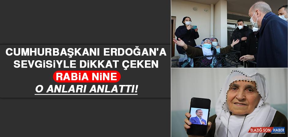 Cumhurbaşkanı Erdoğan'a Sevgisiyle Dikkat Çeken Rabia Nine, O Anları Anlattı