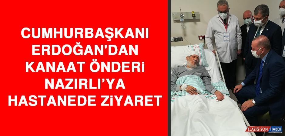 Cumhurbaşkanı Erdoğan'dan Kanaat Önderi Nazırlı'ya Hastanede Ziyaret