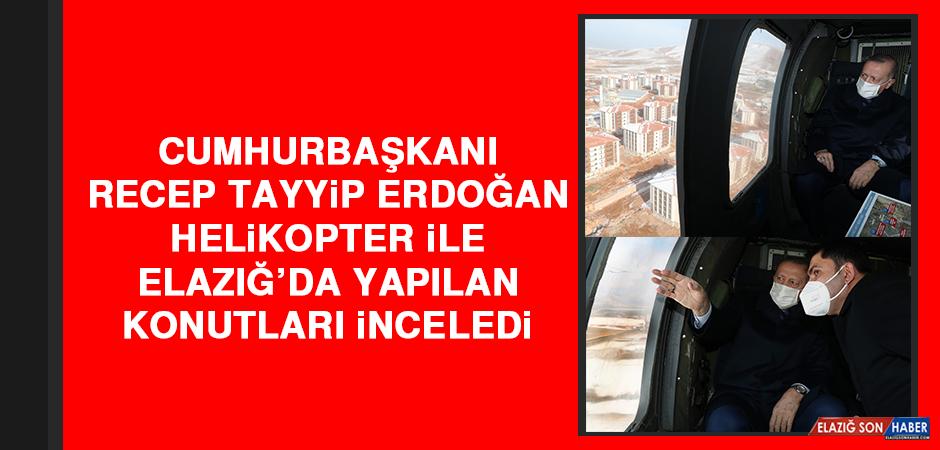 Cumhurbaşkanı Erdoğan Helikopter İle Elazığ'da Yapılan Konutları İnceledi.