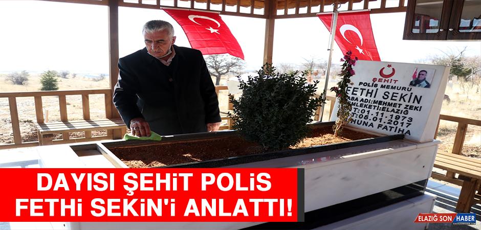 Dayısı, Şehit Polis Fethi Sekin'i Anlattı
