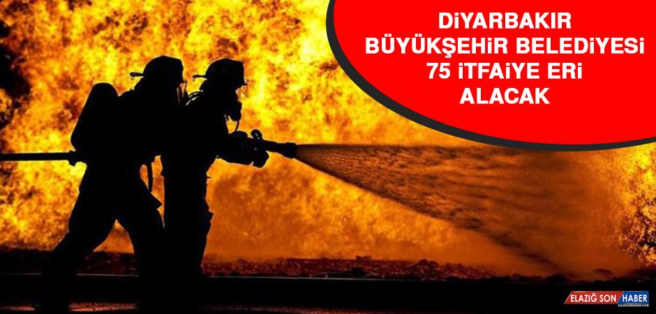Diyarbakır Büyükşehir Belediyesi 75 İtfaiye Eri Alacak