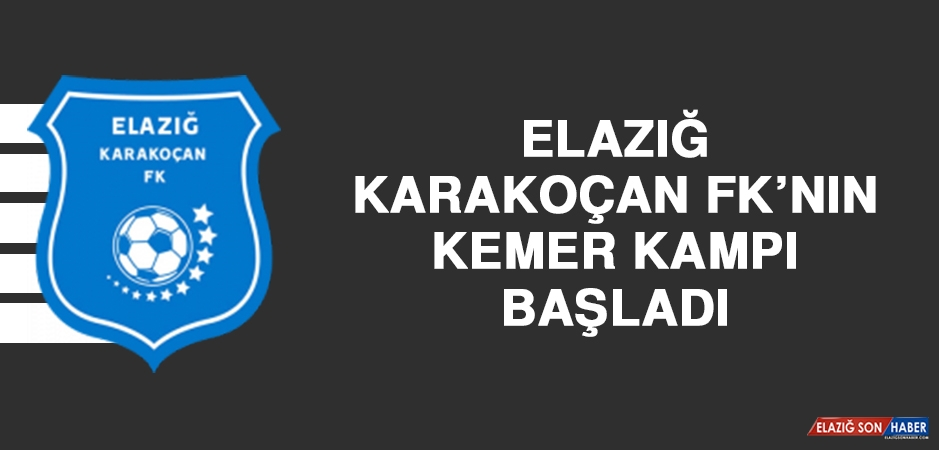 Elazığ Karakoçan FK'nın Kemer Kampı Başladı