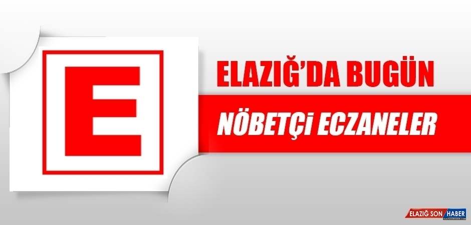 Elazığ'da 26 Ocak'ta Nöbetçi Eczaneler