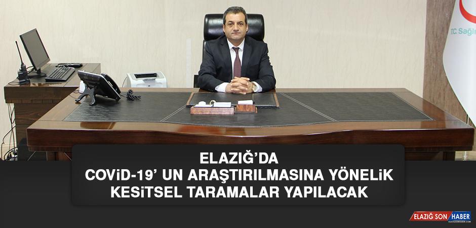 Elazığ'da Covıd-19' Un Araştırılmasına Yönelik Kesitsel Taramalar Yapılacak