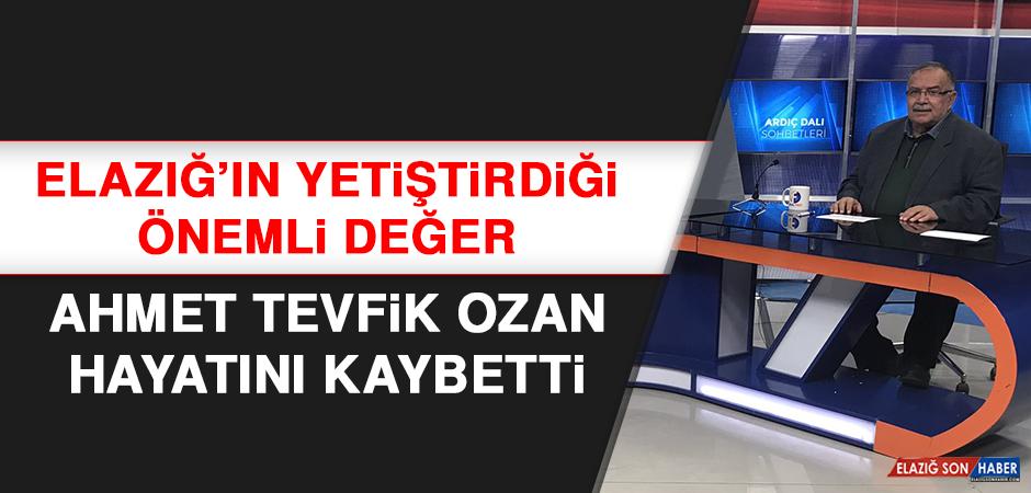 Elazığ'ın Yetiştirdiği Önemli Değer Ahmet Tevfik Ozan Hayatını Kaybetti