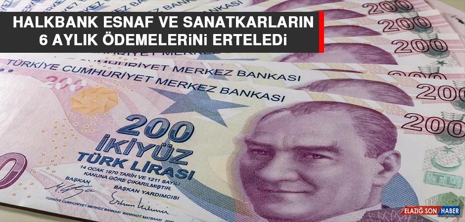 Halkbank Esnaf ve Sanatkarların 6 Aylık Ödemelerini Erteledi