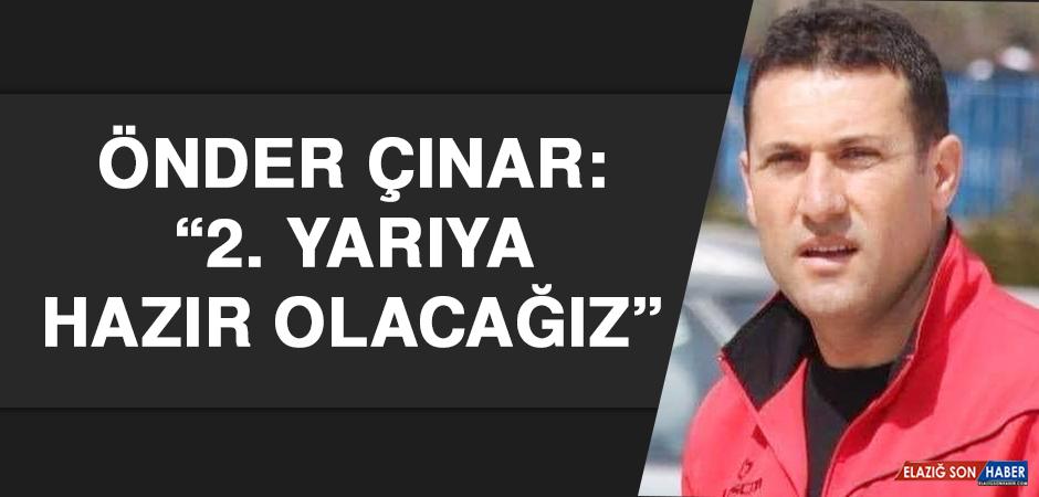 """Önder Çınar: """"2. Yarıya hazır olacağız"""""""
