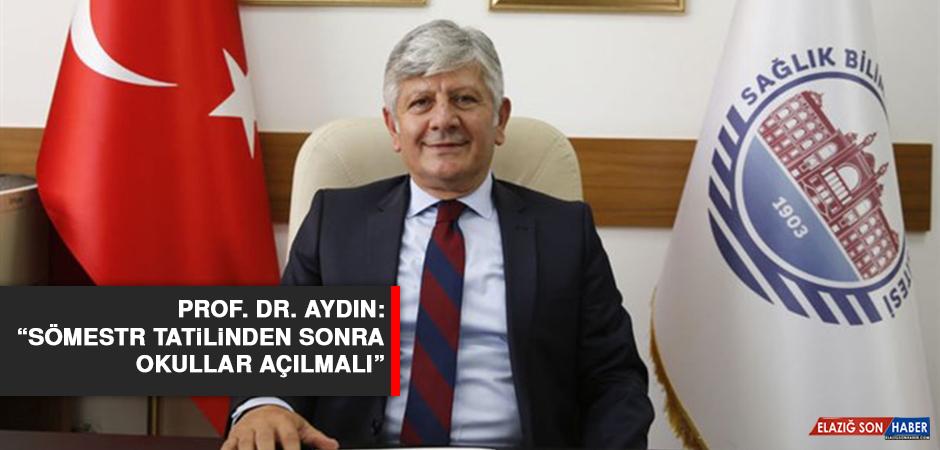 "Prof. Dr. Aydın: ""Sömestr tatilinden sonra okullar açılmalı"""