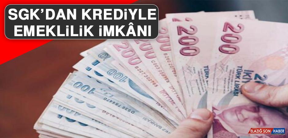 SGK'dan Krediyle Emeklilik İmkânı