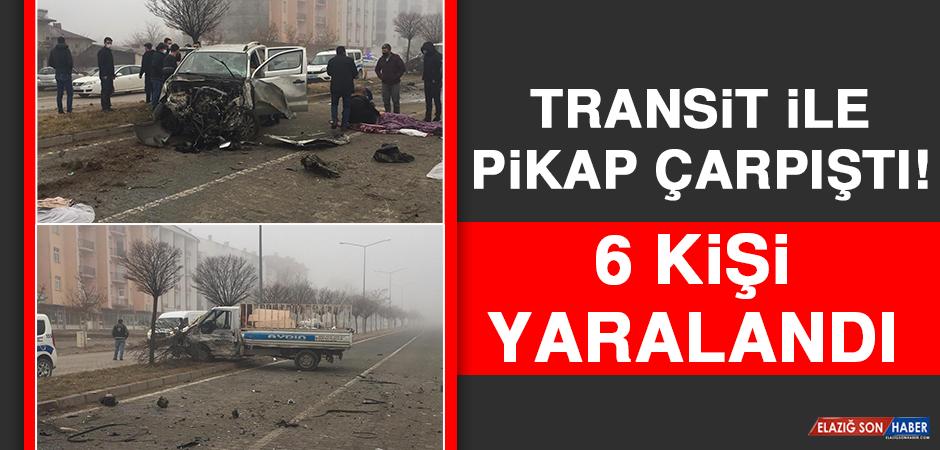 Transit İle Pikap Çarpıştı: 6 Yaralı