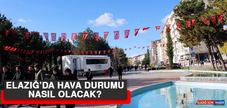 25 Şubat'ta Elazığ'da Hava Durumu Nasıl Olacak?