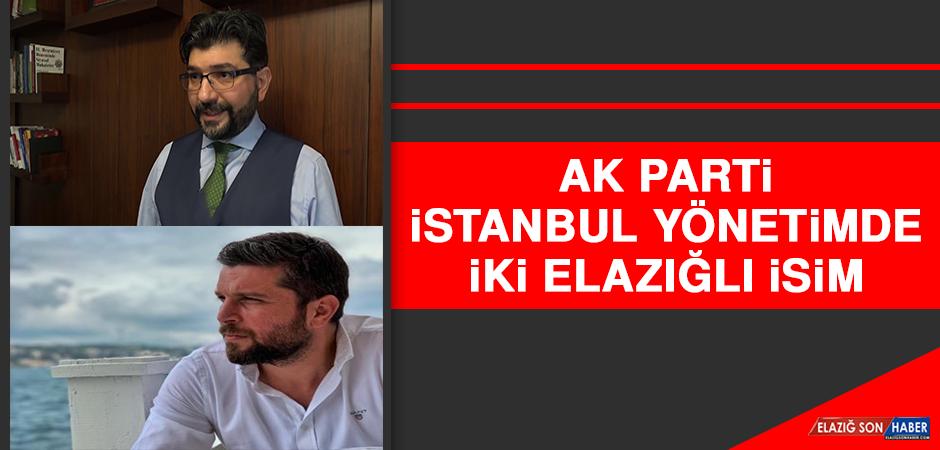 AK Parti İstanbul Yönetimde İki Elazığlı İsim