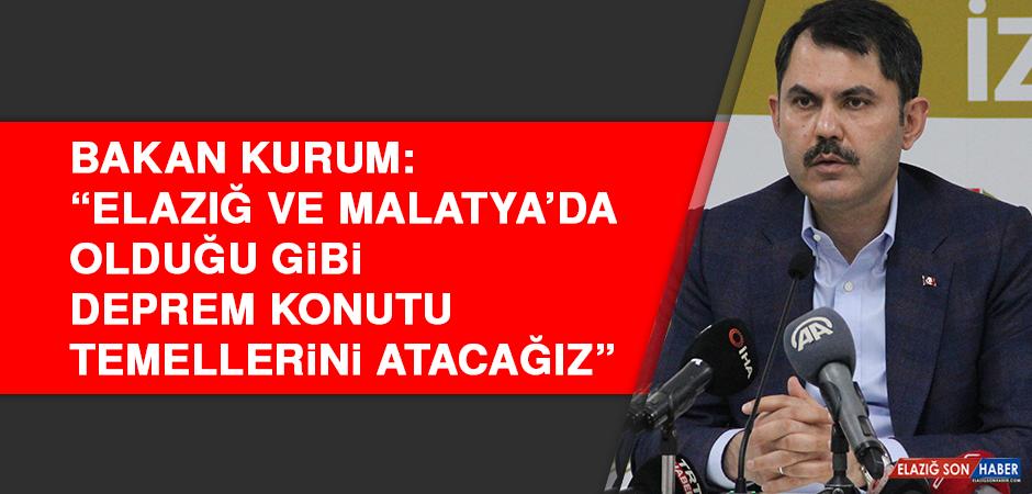 Bakan Kurum: Elazığ ve Malatya'da olduğu gibi deprem konutu temellerini atacağız