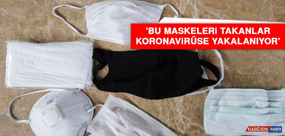 'Bu maskeleri takanlar koronavirüse yakalanıyor'