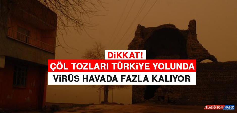 Çöl Tozları Türkiye Yolunda: Virüs Havada Fazla Kalıyor
