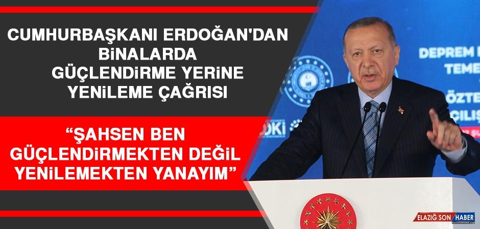 Cumhurbaşkanı Erdoğan'dan Binalarda Güçlendirme Yerine Yenileme Çağrısı