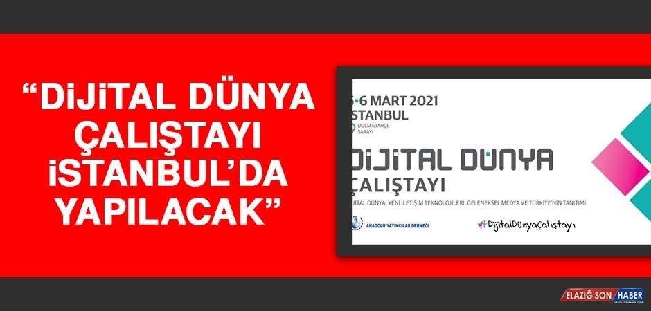 """""""Dijital Dünya Çalıştayı İstanbul'da Yapılacak"""""""