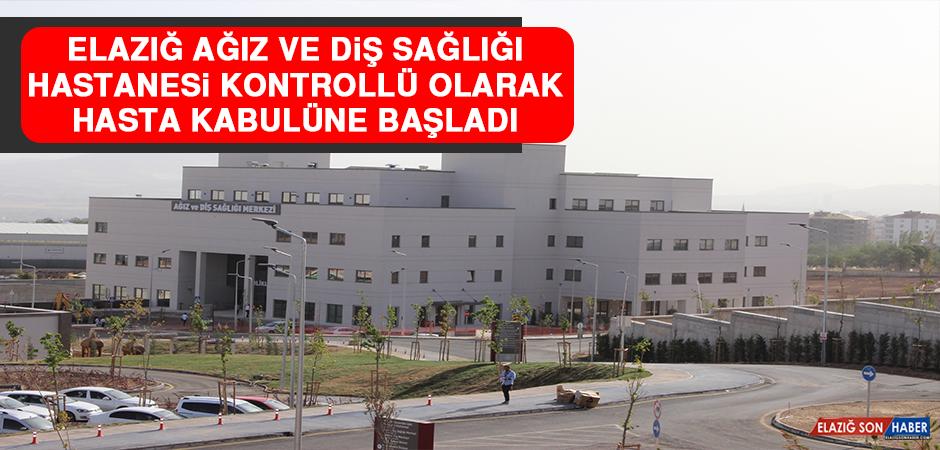 Elazığ Ağız ve Diş Sağlığı Hastanesi Kontrollü Olarak Hasta Kabulüne Başladı!