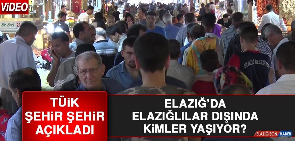 Elazığ'da Elazığlılar Dışında Kimler Yaşıyor?